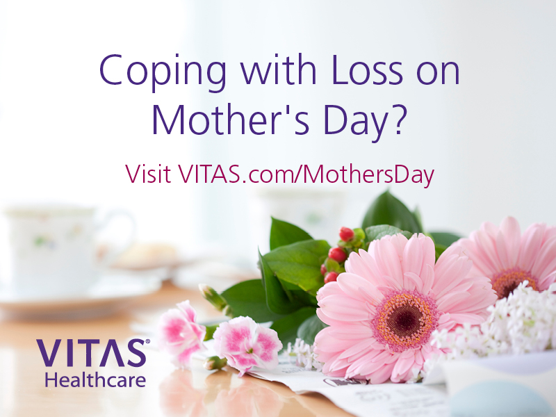 Coping with loss on Mother's Day? Visit VITAS.com/MothersDay