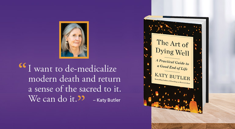 "A graphic with a quote from Katy Butler, saying she wants to ""de-medicalize modern death and return a sense of the sacred to it."""